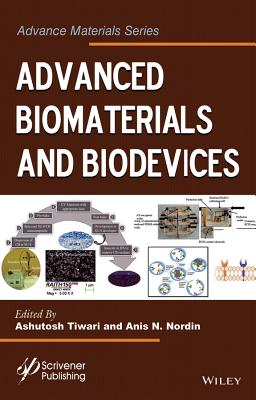 Advanced Biomaterials and Biodevices By Tiwari, Ashutosh/ Nordin, Anis N. (EDT)